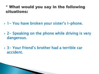 * What would you say in the following situations: