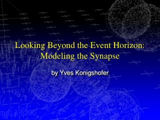 Looking Beyond the Event Horizon: Modeling the Synapse