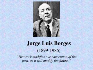 Jorge Luis Borges 1899-1986