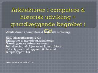 Arkitekturen i computere &  historisk udvikling + grundlæggende  begreber i C#