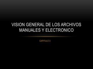 VISION GENERAL DE LOS ARCHIVOS MANUALES Y ELECTRONICO