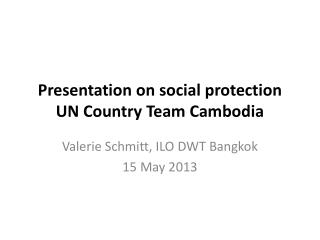 Presentation on social protection UN Country Team Cambodia