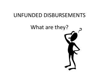 UNFUNDED DISBURSEMENTS