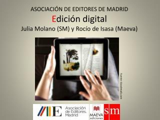 ASOCIACIÓN DE EDITORES DE MADRID E dición digital Julia Molano (SM) y Rocío de Isasa ( Maeva )