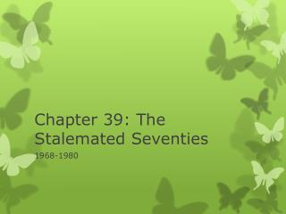 Chapter 39: The Stalemated Seventies