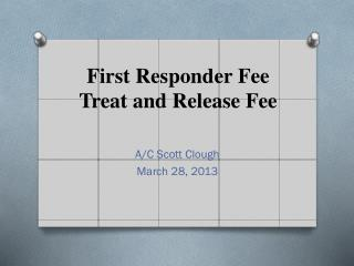First  Responder Fee  Treat and Release Fee