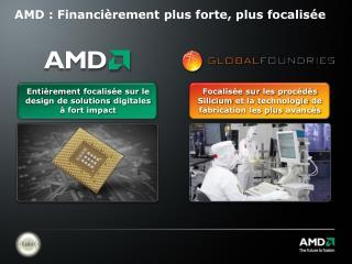 AMD :  Financièrement  plus forte, plus  focalisée