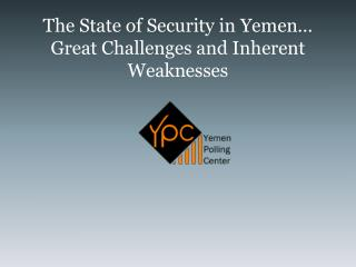 The State of Security in Yemen� Great Challenges and Inherent Weaknesses