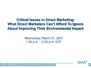Critical Issues in Direct Marketing: What Direct Marketers Can t Afford To Ignore About Improving Their Environmental Im