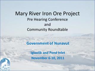 Mary River Iron Ore Project Pre Hearing Conference  and Community Roundtable