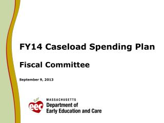 FY14 Caseload Spending Plan Fiscal Committee September 9, 2013