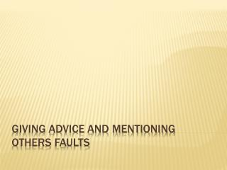 Giving advice and mentioning others faults