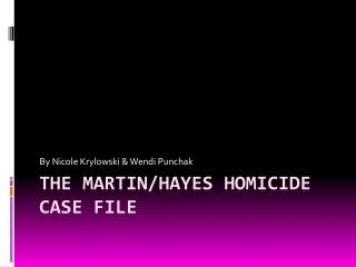 The Martin/Hayes Homicide Case file