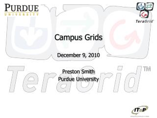 Campus  Grids  December 9,  2010 Preston  Smith Purdue University