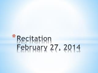 Recitation  February 27, 2014