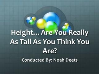 Height…Are You Really As Tall As You Think You Are?