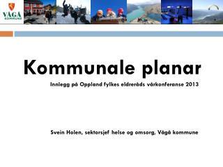 Kommunale planar    Innlegg på Oppland fylkes eldreråds vårkonferanse 2013