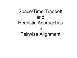 Space/Time Tradeoff and Heuristic Approaches in Pairwise  Alignment