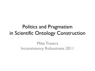 Politics and Pragmatism in Scientific Ontology Construction