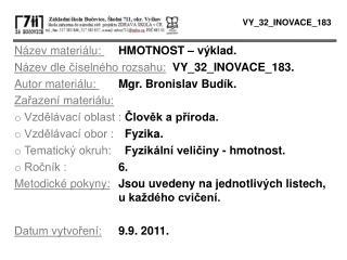Název materiálu:  HMOTNOST – výklad. Název dle číselného rozsahu: VY_32_INOVACE_183.