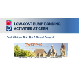 Low-cost bump bonding activities at CERN