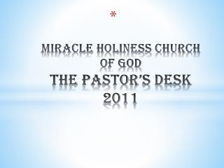 Miracle Holiness Church of God  The Pastor's Desk  2011