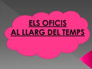 ELS OFICIS AL LLARG DEL TEMPS