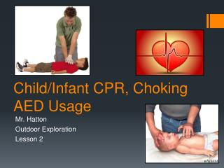 Child/Infant CPR, Choking AED Usage