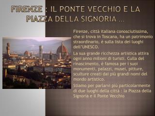 Firenze : il ponte  vecchio  e la piazza  della signoria  …