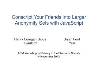 Conscript Your Friends into Larger Anonymity Sets with JavaScript
