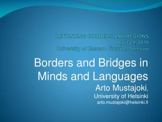 RETHINKING BORDERS AND REGIONS April 29, 2010 University of Eastern Finland,  Joensuu