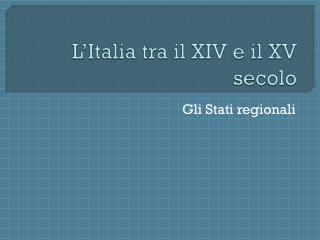 L'Italia tra il XIV e il XV secolo