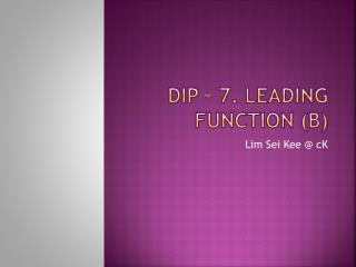 DIP – 7. Leading function (B)