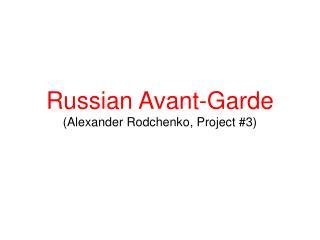Russian  Avant-Garde (Alexander  Rodchenko , Project #3)