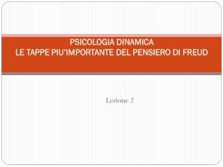 PSICOLOGIA DINAMICA LE TAPPE PIU'IMPORTANTE DEL PENSIERO  DI  FREUD