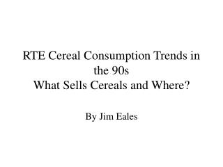RTE Cereal Consumption Trends in the 90s What Sells Cereals and Where