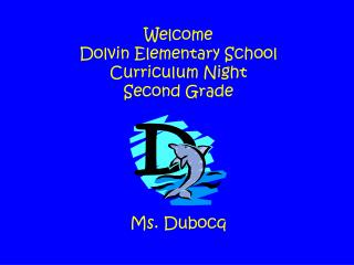 Welcome Dolvin  Elementary School Curriculum Night Second Grade Ms.  Dubocq