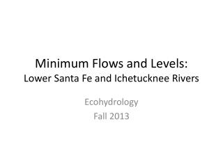 Minimum Flows and Levels: Lower Santa Fe and Ichetucknee Rivers