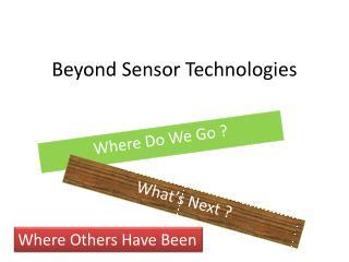 Beyond Sensor Technologies