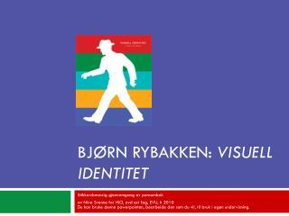 Bjørn  Rybakken :  Visuell identitet