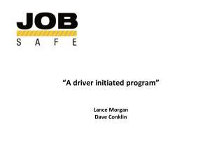 """A driver initiated program"" Lance Morgan Dave Conklin"