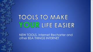 TOOLS TO MAKE  YOUR  LIFE EASIER