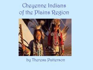 Cheyenne Indians  of the Plains Region