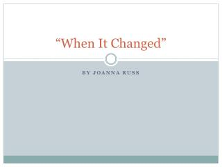 """When It Changed"""