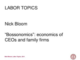 "LABOR TOPICS Nick Bloom ""Bossonomics"": economics of CEOs and family firms"