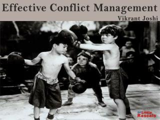Effective Conflict  Management Vikrant Joshi