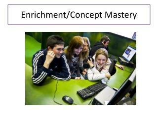 Enrichment/Concept Mastery