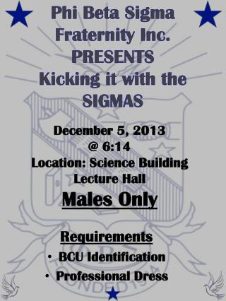 Phi Beta Sigma Fraternity Inc. PRESENTS Kicking it with the SIGMAS