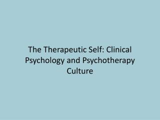 The  Therapeutic Self: Clinical Psychology and Psychotherapy Culture