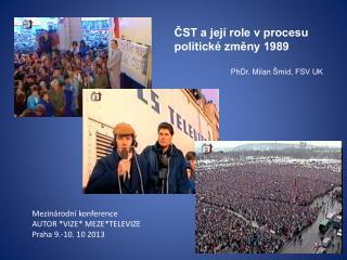 ČST a její role v procesu politické změny 1989 PhDr . Milan  Šmíd, FSV UK
